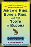 Rachlin, Harvey: Jumbo's Hide, Elvis's Ride, and the Tooth of Buddha: More Marvelous Tales of Historical Artifacts