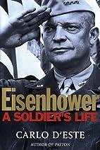 Eisenhower: A Soldier's Life by Carlo D'Este