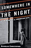 Christopher, Nicholas: Somewhere in the Night : Film Noir and the American City