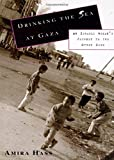 Hass, Amira: Drinking the Sea at Gaza : Days and Nights in a Land under Siege