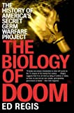 Regis, Ed: THE BIOLOGY OF DOOM: America's Secret Germ Warfare Project