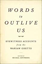Words to Outlive Us: Eyewitness Accounts…