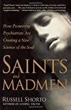 Shorto, Russell: Saints and Madmen: How Pioneering Psychiatrists Are Creating a New Science of the Soul