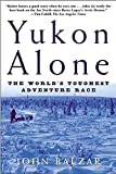 Balzar, John: Yukon Alone: The World's Toughest Adventure Race