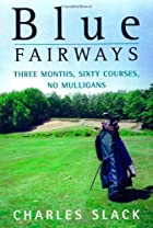 Blue Fairways: Three Months, Sixty Courses,…