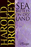 Brodkey, Harold: Sea Battles on Dry Land : Essays