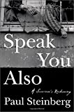 Steinberg, Paul: Speak You Also: A Survivor's Reckoning