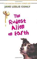 The Rudest Alien on Earth by Jane Leslie…