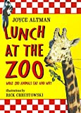 Altman, Joyce: Lunch at the Zoo: What Zoo Animals Eat and Why