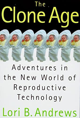 the-clone-age-adventures-in-the-new-world-of-reproductive-technology