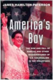 Hamilton-Paterson, James: America's Boy: A Century of United States Colonialism in the Philippines