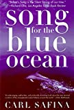 Safina, Carl: Song for the Blue Ocean: Encounters Along the World&#39;s Coasts and Beneath the Seas