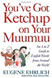 Ehrlich, Eugene H.: You've Got Ketchup on Your Muumuu : An A-to-Z Guide to English Words from Around the World