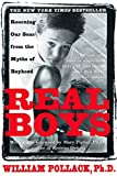 Pollack, William: Real Boys: Rescuing Our Sons from the Myths of Boyhood