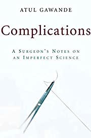 Complications : a surgeon's notes on an…
