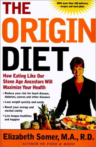 the-origin-diet-how-eating-like-our-stone-age-ancestors-will-maximize-your-health