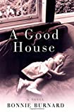 Burnard, Bonnie: A Good House: A Novel