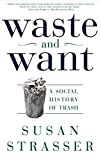 Strasser, Susan: Waste and Want: A Social History of Trash