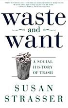 Waste and Want: A Social History of Trash by…