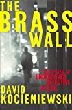 Kocieniewski, David: The Brass Wall: The Betrayal of Undercover Detective #4126
