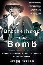 Brotherhood of the Bomb: The Tangled Lives…
