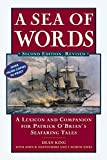 Dean King: A Sea of Words, Third Edition: A Lexicon and Companion to the Complete Seafaring Tales of Patrick O'Brian