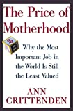 Ann Crittenden: The Price of Motherhood: Why the Most Important Job in the World Is Still the Least Valued