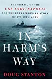 Stanton, Doug: In Harm's Way : The Sinking of the U. S. S. Indianapolis and the Extraordinary Story of Its Survivors
