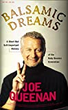 Queenan, Joe: Balsamic Dreams : A Short but Self-Important History of the Baby Boomer Generation