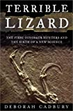 Cadbury, Deborah: Terrible Lizard: The First Dinosaur Hunters and the Birth of a New Science