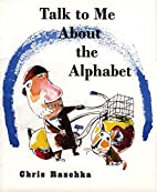 Talk to Me About the Alphabet by Chris…