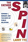 Tye, Larry: The Father of Spin: Edward L. Bernays &amp; the Birth of Public Relations