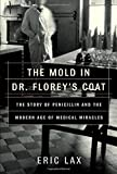 Lax, Eric: The Mold in Dr. Florey's Coat: The Story of the Penicillin Miracle