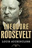 Louis Auchincloss: Theodore Roosevelt: The American Presidents Series: The 26th President, 1901-1909 (American Presidents (Times))