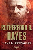Rutherford B. Hayes by Hans Trefousse