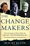Klein, Maury: The Change Makers : From Carnegie to Gates, How the Great Entrepreneurs Transformed Ideas into Industries