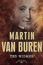Martin Van Buren by Ted Widmer