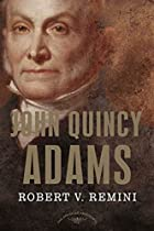 John Quincy Adams by Robert V. Remini
