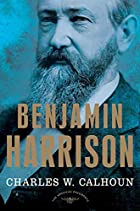 Benjamin Harrison by Charles W. Calhoun