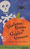 Sklansky, Amy E.: Skeleton Bones and Goblin Groans: Poems for Halloween