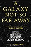 Kenny, Glenn: A Galaxy Not So Far Away : Writers and Artists on Twenty-Five Years of Star Wars