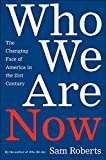 Roberts, Sam: Who We Are Now: The Changing Face of America in the Twenty-first Century