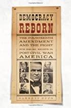 Democracy Reborn: The Fourteenth Amendment&hellip;