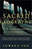 Fox, Edward: Sacred Geography: A Tale of Murder and Archeology in the Holy Land