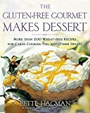 Hagman, Bette: The Gluten-Free Gourmet Makes Desserts: More Than 200 Wheat-Free Recipes for Cakes, Cookies, Pies, and Other Sweets