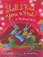 Shall I Knit You a Hat?: A Christmas Yarn by…