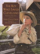 The Boy Who Saved Cleveland by James Cross…