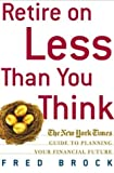 Fred Brock: Retire on Less Than You Think: The New York Times Guide to Planning Your Financial Future