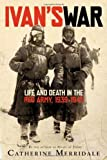 Merridale, Catherine: Ivan's War: Life and Death in the Red Army, 1939-1945
