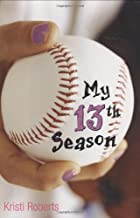 My Thirteenth Season by Kristi Roberts